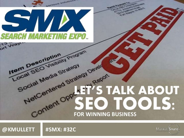 LET'S TALK ABOUT SEO TOOLS:FOR WINNING BUSINESS @KMULLETT #SMX: #32C