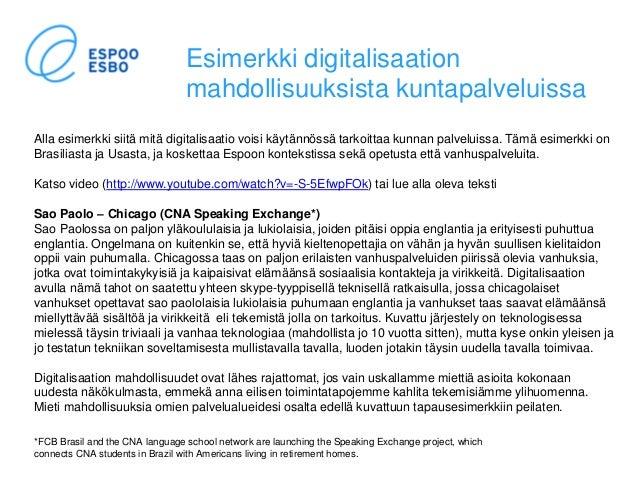 Esimerkki digitalisaation mahdollisuuksista kuntapalveluissa Alla esimerkki siitä mitä digitalisaatio voisi käytännössä ta...