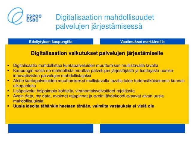 Digitalisaation mahdollisuudet palvelujen järjestämisessä Edellytykset kaupungille Vaatimukset markkinoille Digitalisaatio...