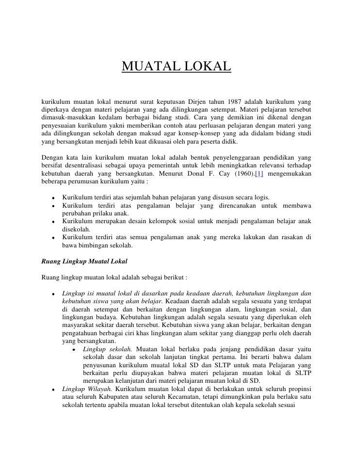 MUATAL LOKAL<br />kurikulum muatan lokal menurut surat keputusan Dirjen tahun 1987 adalah kurikulum yang diperkaya dengan ...
