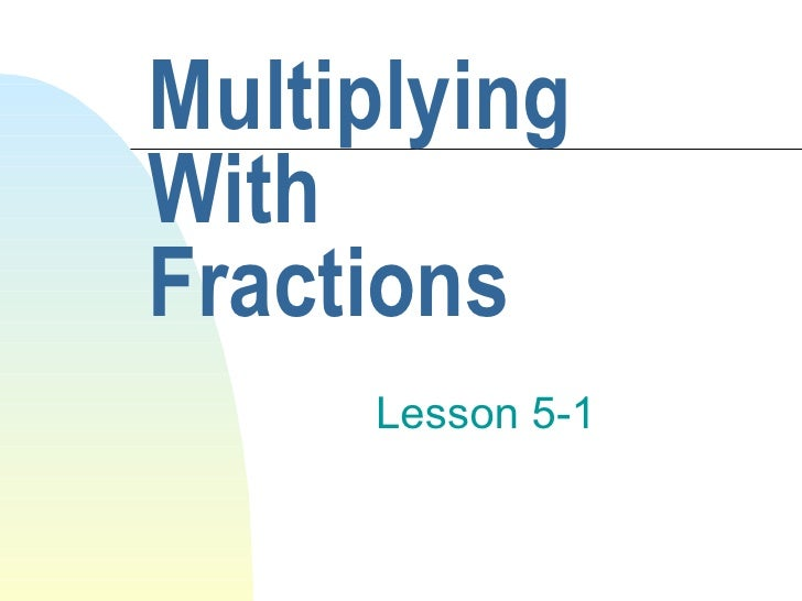 Multiplying With Fractions Lesson 5-1