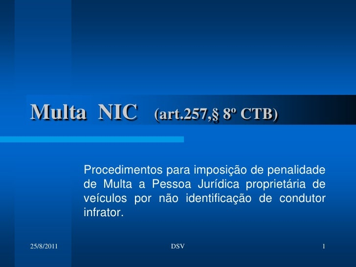 25/08/2011<br />DSV<br />1<br />Multa  NIC   (art.257,§ 8º CTB)<br />Procedimentos para imposição de penalidade de Multa a...