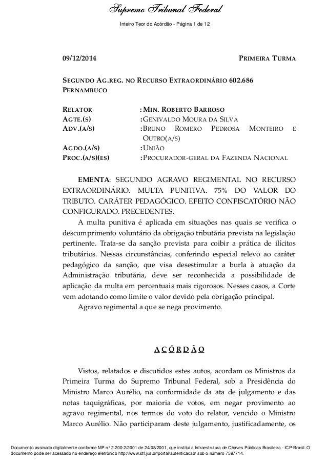 Ementa e Acórdão 09/12/2014 PRIMEIRA TURMA SEGUNDO AG.REG. NO RECURSO EXTRAORDINÁRIO 602.686 PERNAMBUCO RELATOR : MIN. ROB...