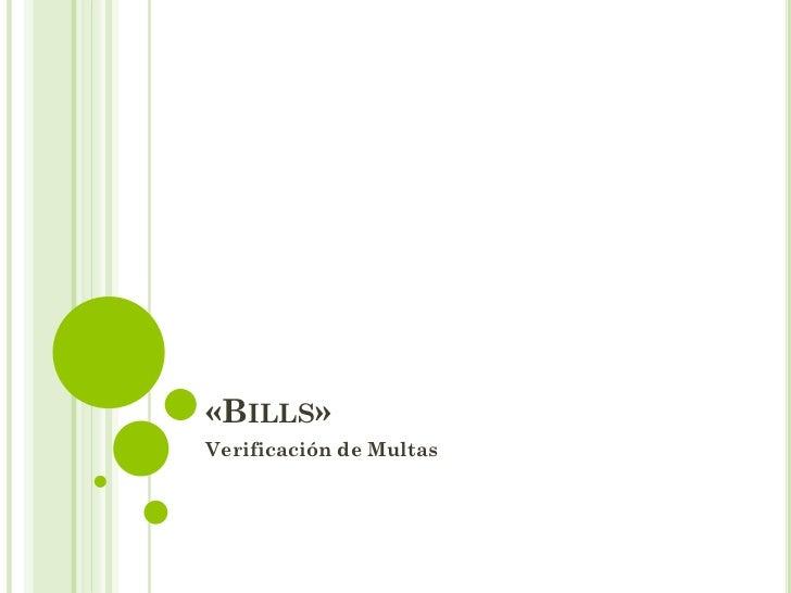 «BILLS»Verificación de Multas