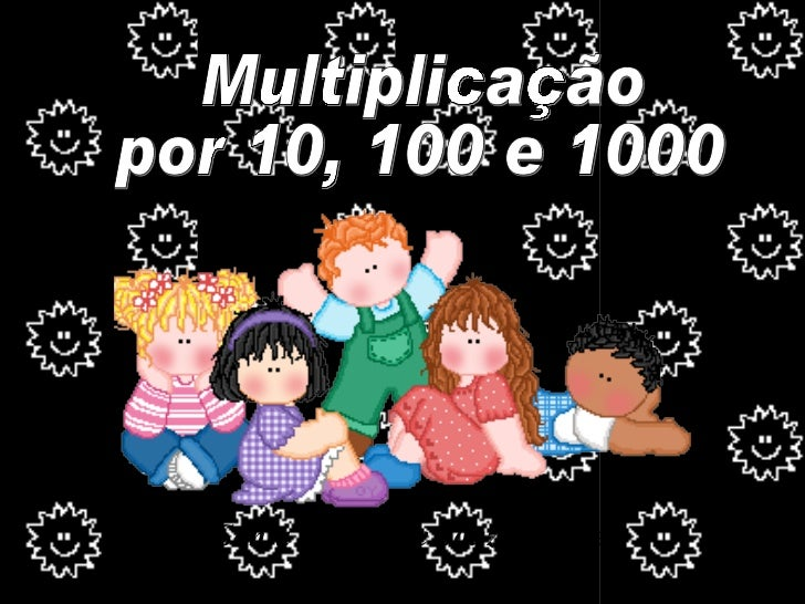 Multiplicação  por 10, 100 e 1000 Sonia Regina de Souza Guedes