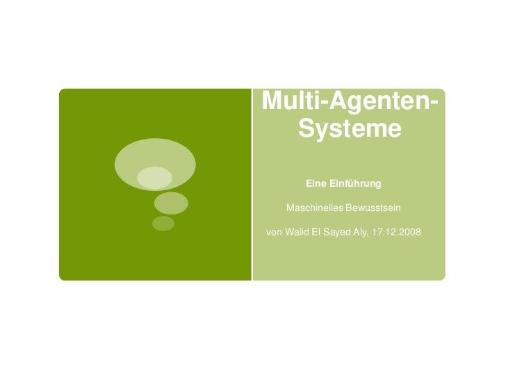 Multi-Agenten-  Systeme        Eine Einführung    Maschinelles Bewusstseinvon Walid El Sayed Aly, 17.12.2008