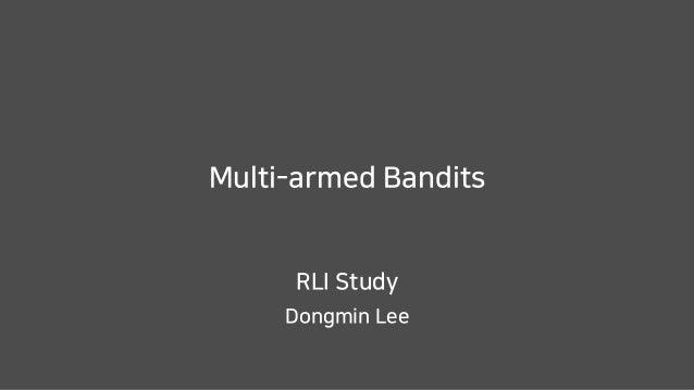 Multi-armed Bandits Dongmin Lee RLI Study