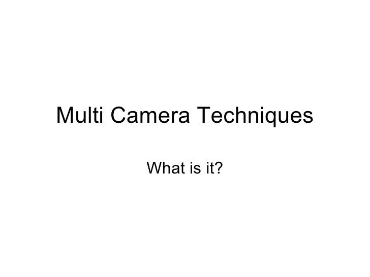Multi Camera Techniques What is it?