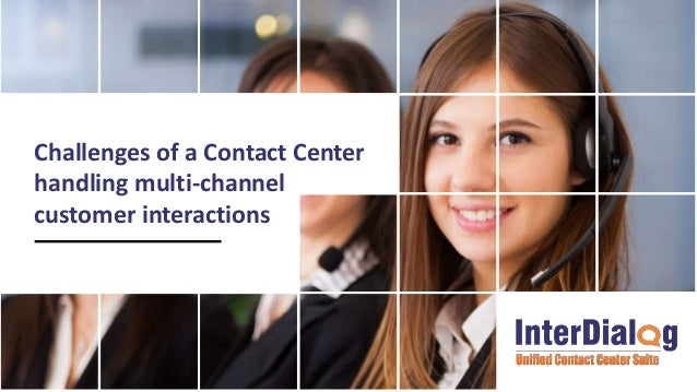 Challenges of a Contact Center handling multi-channel customer interactions