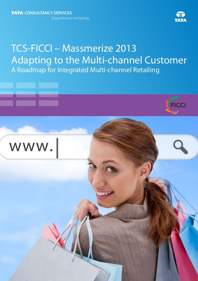 TCS-FICCI – Massmerize 2013 Adapting to the Multi-channel Customer A Roadmap for Integrated Multi-channel Retailing TCSDes...