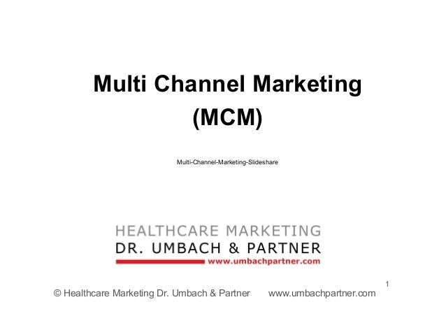 1 © Healthcare Marketing Dr. Umbach & Partner www.umbachpartner.com Multi Channel Marketing (MCM) Multi-Channel-Marketing-...