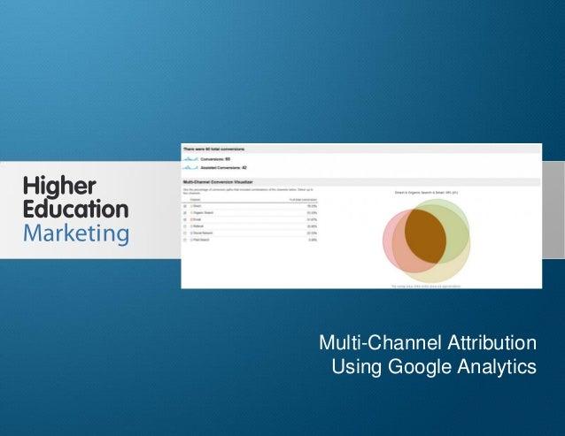 Multi-Channel Attribution Using Google Analytics Slide 1 Multi-Channel Attribution Using Google Analytics