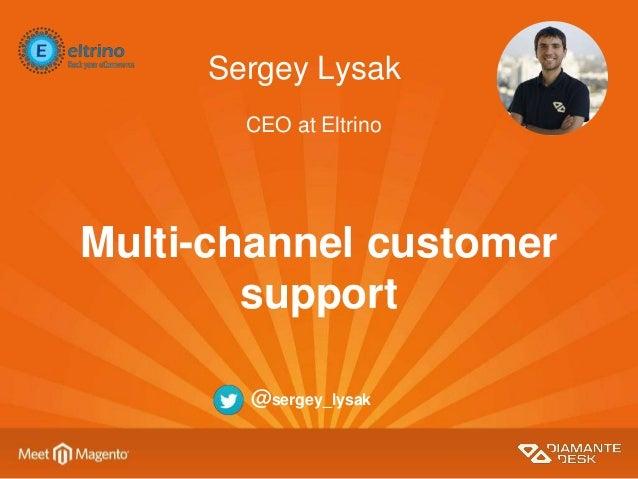 Sergey Lysak Multi-channel customer support CEO at Eltrino @sergey_lysak