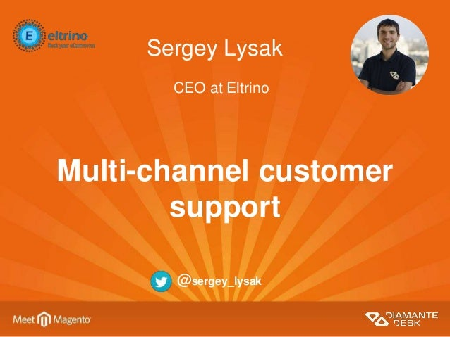 Sergey Lysak Multi-channel customer support CEO at Eltrino @sergey_lysak