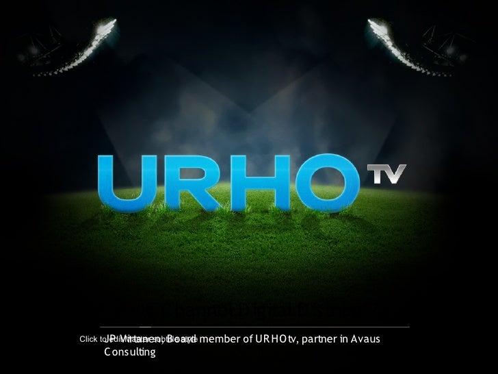M ulti-C hannel D igital D istribution Click to edit Master subtitle style member of UR HO tv, partner in        JP Virtan...