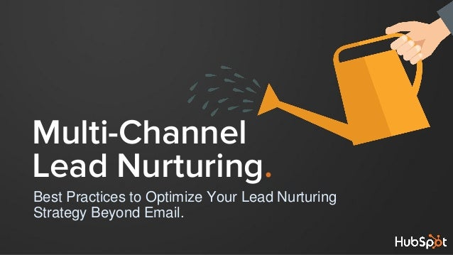 Best Practices to Optimize Your Lead Nurturing Strategy Beyond Email. Multi-Channel Lead Nurturing.