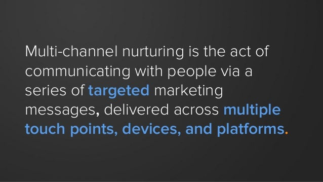 Multi-channel nurturing is the act of communicating with people via a series of targeted marketing messages, delivered acr...
