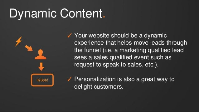 Dynamic Content. ✓ Your website should be a dynamic experience that helps move leads through the funnel (i.e. a marketing ...