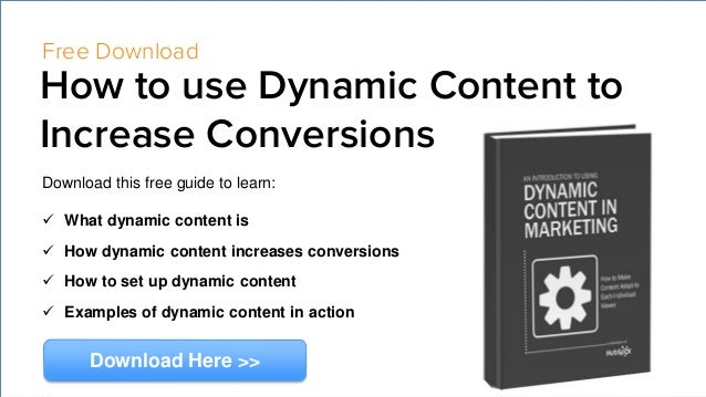Free Download How to use Dynamic Content to Increase Conversions Download this free guide to learn:  What dynamic content...