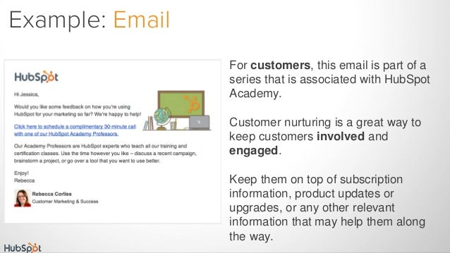 For customers, this email is part of a series that is associated with HubSpot Academy. Customer nurturing is a great way t...