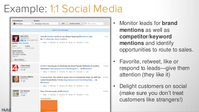 Example: 1:1 Social Media • Monitor leads for brand mentions as well as competitor/keyword mentions and identify opportuni...