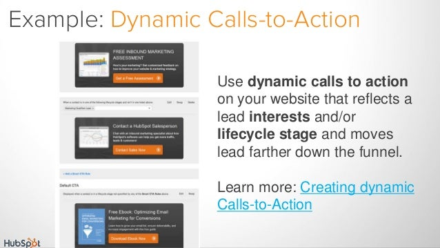 Use dynamic calls to action on your website that reflects a lead interests and/or lifecycle stage and moves lead farther d...