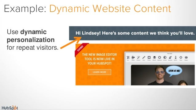 Example: Dynamic Website Content Use dynamic personalization for repeat visitors.