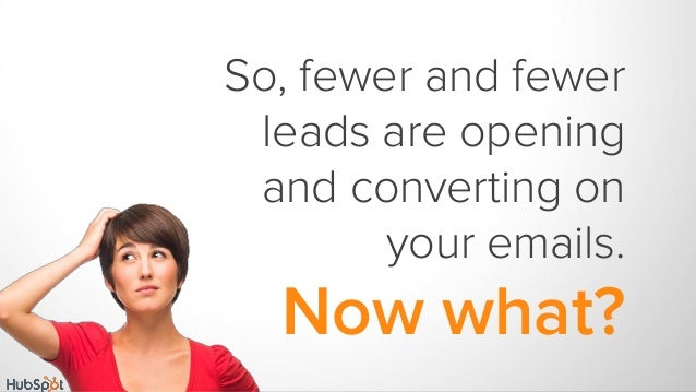 So, fewer and fewer leads are opening and converting on your emails. Now what?