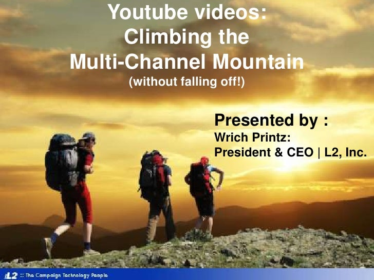 Youtube videos: Climbing the Multi-Channel Mountain(without falling off!)<br />Presented by :WrichPrintz: <br />President ...