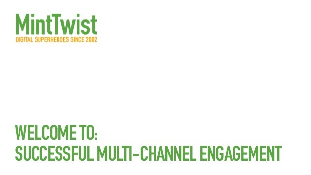 WELCOME TO: SUCCESSFUL MULTI-CHANNEL ENGAGEMENT