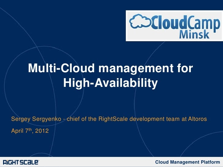 Multi-Cloud management for            High-AvailabilitySergey Sergyenko - chief of the RightScale development team at Alto...