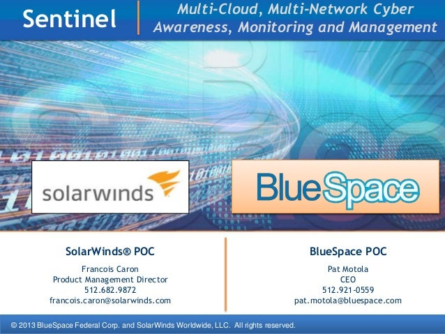 © 2013 BlueSpace Federal Corp. and SolarWinds Worldwide, LLC. All rights reserved. Sentinel SolarWinds® POC Francois Caron...