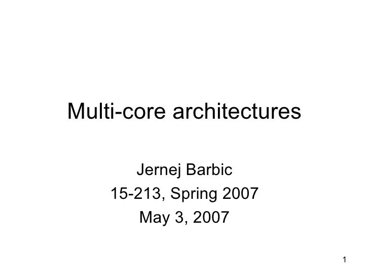 Multi-core architectures Jernej Barbic 15-213, Spring 2007 May 3, 2007