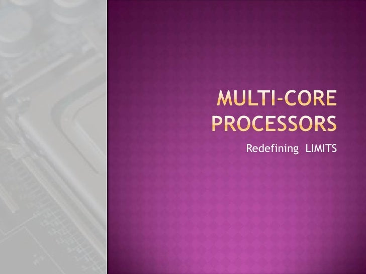 Multi-Core Processors Redefining  LIMITS