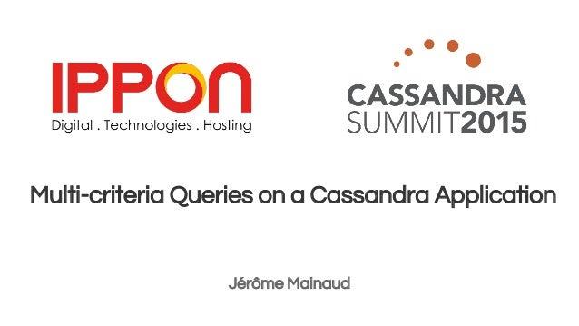 Multi-criteria Queries on a Cassandra Application Jérôme Mainaud