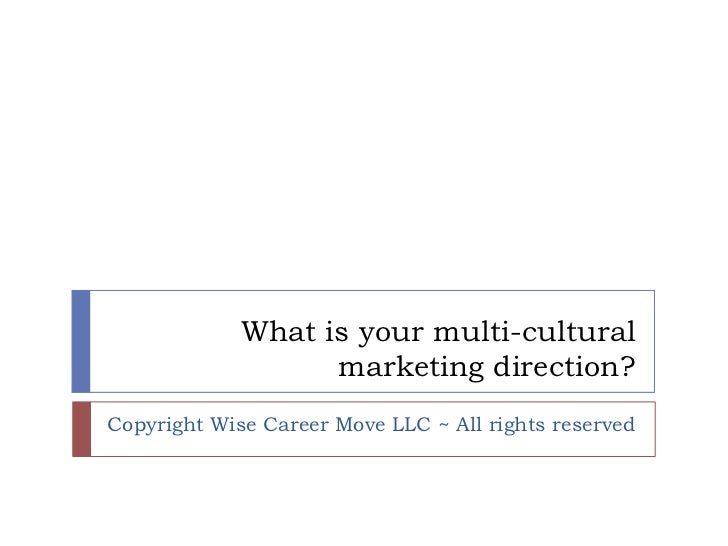 What is your multi-cultural                   marketing direction?Copyright Wise Career Move LLC ~ All rights reserved