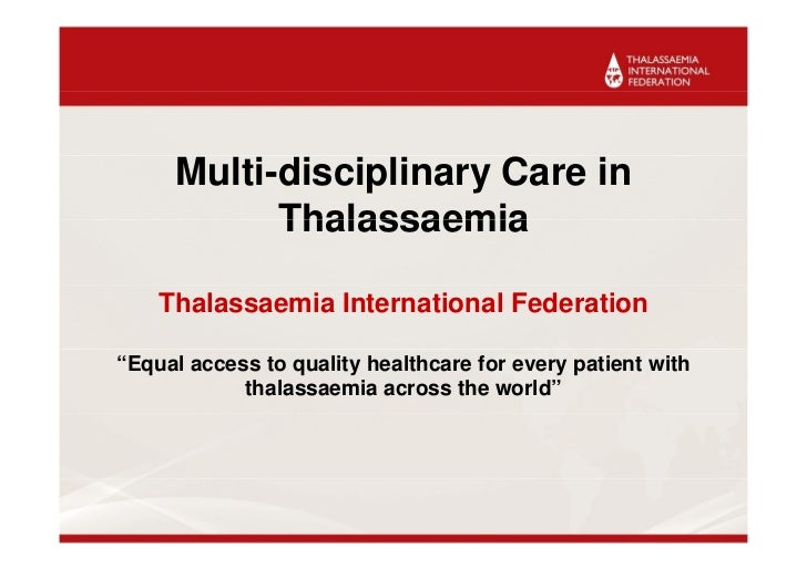 "Multi-disciplinary Care in           Thalassaemia    Thalassaemia International Federation""Equal access to quality healthc..."