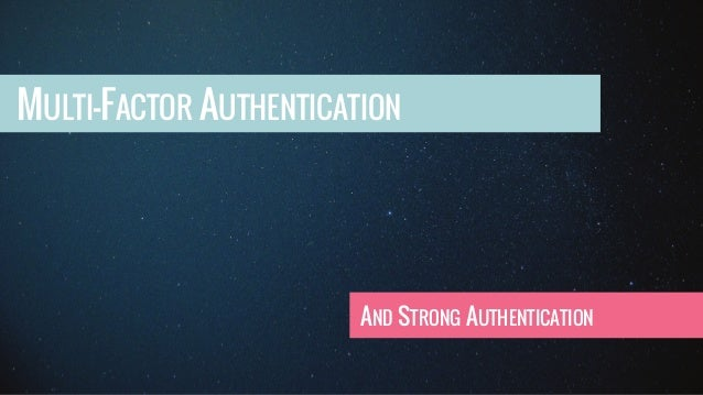MULTI-FACTOR AUTHENTICATION AND STRONG AUTHENTICATION