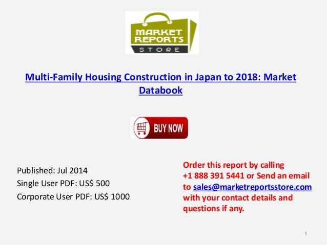 Multi-Family Housing Construction in Japan to 2018: Market Databook Published: Jul 2014 Single User PDF: US$ 500 Corporate...