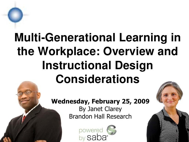 Multi-Generational Learning in the Workplace: Overview and      Instructional Design        Considerations       Wednesday...
