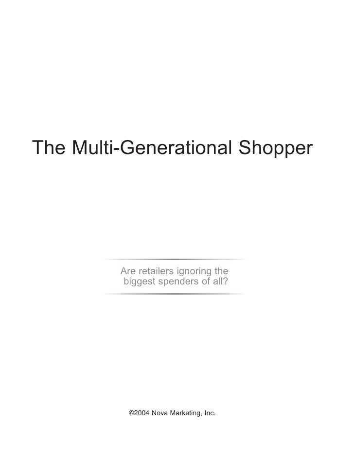 The Multi-Generational Shopper         Are retailers ignoring the         biggest spenders of all?           ©2004 Nova Ma...