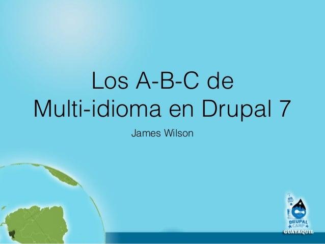 Los A-B-C de  Multi-idioma en Drupal 7  James Wilson