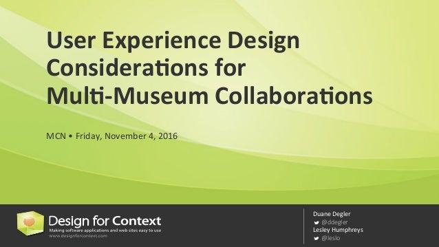 Duane  Degler  @ddegler Lesley  Humphreys     @leslo User  Experience  Design   Considera2ons  for     M...