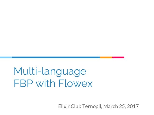 Multi-language FBP with Flowex Elixir Club Ternopil, March 25, 2017
