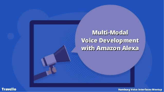 Multi-ModalMulti-Modal Voice DevelopmentVoice Development with Amazon Alexawith Amazon Alexa Travello Hamburg Voice Interf...