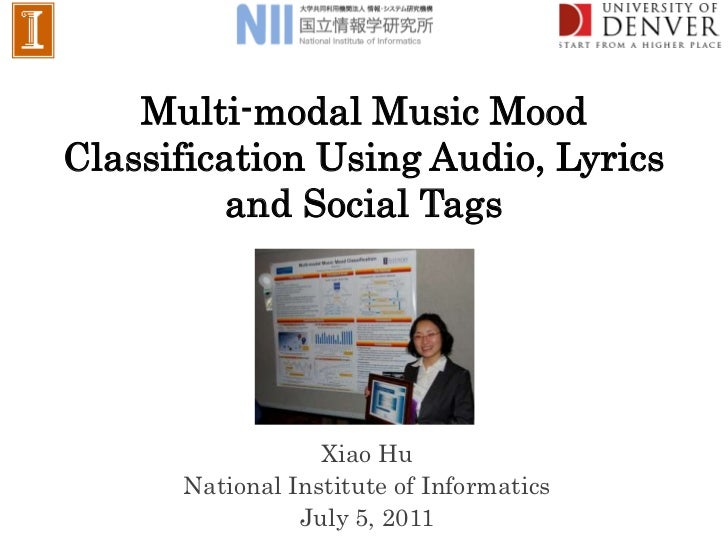 Multi-modal Music MoodClassification Using Audio, Lyrics         and Social Tags                  Xiao Hu      National In...