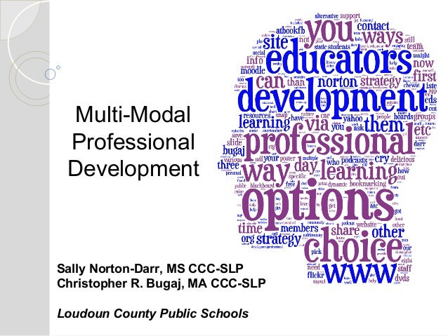 Multi-Modal Professional Development  Sally Norton-Darr, MS CCC-SLP Christopher R. Bugaj, MA CCC-SLP Loudoun County Public...