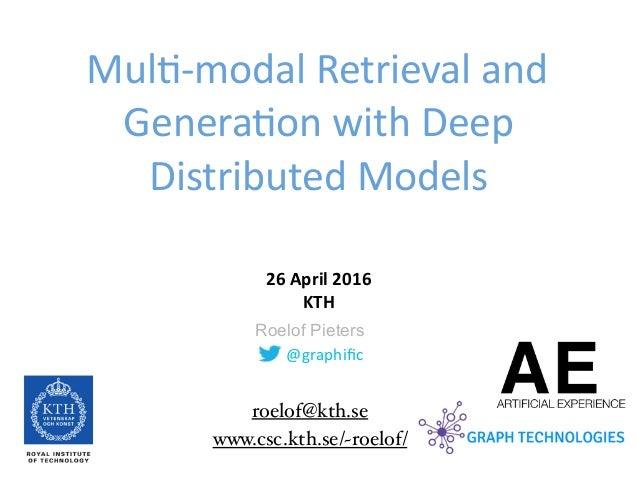 @graphific Roelof Pieters Mul--modalRetrievaland Genera-onwithDeep DistributedModels 26April2016 KTH www.csc.kth...