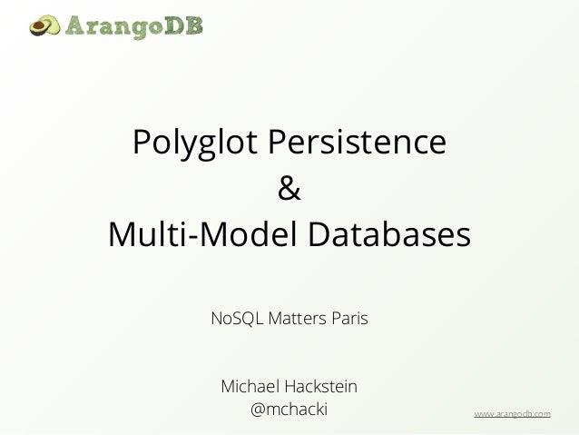 www.arangodb.com Polyglot Persistence & Multi-Model Databases Michael Hackstein @mchacki NoSQL Matters Paris