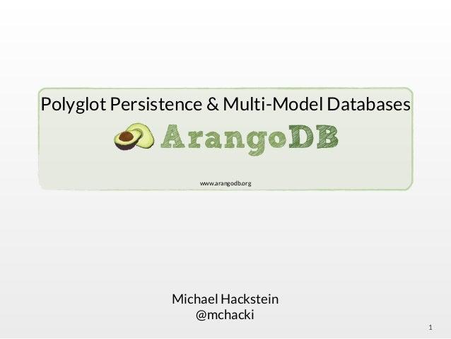 Polyglot Persistence & Multi-Model Databases 1 Michael Hackstein @mchacki www.arangodb.org